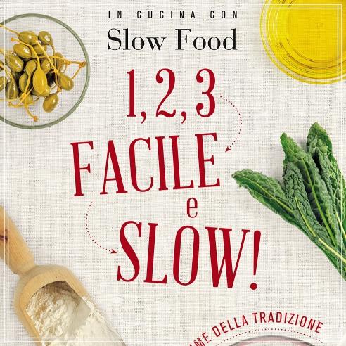 Slow Food Editore – 1,2,3 Facile e Slow – nuovo libro